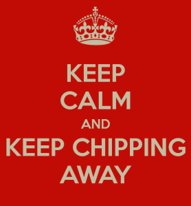 keep-calm-and-keep-chipping-away